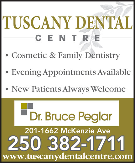 Tuscany Dental Centre (250-382-1711) - Annonce illustrée======= - Cosmetic & Family Dentistry Evening Appointments Available New Patients Always Welcome 201-1662 McKenzie Ave 250 382-1711 www.tuscanydentalcentre.com Cosmetic & Family Dentistry Evening Appointments Available New Patients Always Welcome 201-1662 McKenzie Ave 250 382-1711 www.tuscanydentalcentre.com