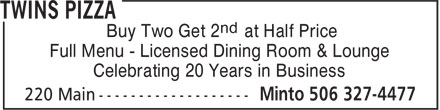 Twins Pizza (506-327-4477) - Annonce illustrée======= - Buy Two Get 2 at Half Price Full Menu - Licensed Dining Room & Lounge Celebrating 20 Years in Business nd