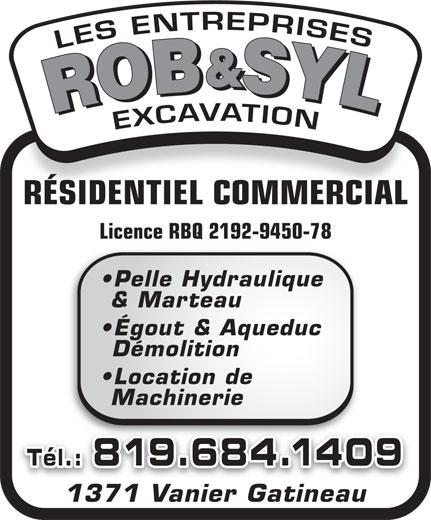 Les Entreprises Rob&Syl Excavation (819-684-1409) - Annonce illustrée======= - RÉSIDENTIEL COMMERCIAL Licence RBQ 2192-9450-78 Pelle Hydraulique & Marteau Égout & Aqueduc Démolition Location de Machinerie Tél.: 819.684.1409 1371 Vanier Gatineau1371 Vanier Gatineau RÉSIDENTIEL COMMERCIAL Licence RBQ 2192-9450-78 Pelle Hydraulique & Marteau Égout & Aqueduc Démolition Location de Machinerie Tél.: 819.684.1409 1371 Vanier Gatineau1371 Vanier Gatineau