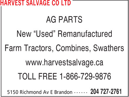 Harvest Salvage Co Ltd (204-727-2761) - Display Ad - AG PARTS New ¿Used¿ Remanufactured Farm Tractors, Combines, Swathers www.harvestsalvage.ca TOLL FREE 1-866-729-9876