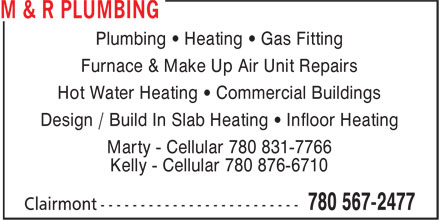M & R Plumbing (780-567-2477) - Annonce illustrée======= - Plumbing • Heating • Gas Fitting Furnace & Make Up Air Unit Repairs Hot Water Heating • Commercial Buildings Design / Build In Slab Heating • Infloor Heating Marty - Cellular 780 831-7766 Kelly - Cellular 780 876-6710