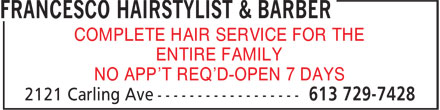 Francesco Hairstylist & Barber (613-729-7428) - Annonce illustrée======= - COMPLETE HAIR SERVICE FOR THE ENTIRE FAMILY NO APP'T REQ'D-OPEN 7 DAYS