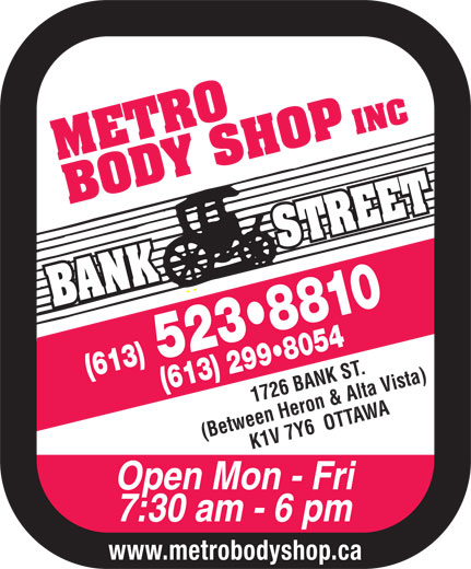 Metro Body Shop Inc (613-523-8810) - Annonce illustrée======= - INC 52 883 10( (613) 613) 299 8054 1726 BANK ST. (Between Heron & Alta Vista)K1 V 7 Y6  OTTAWA Open Mon - Fri 7:30 am - 6 pm www.metrobodyshop.ca INC 52 883 10( (613) 613) 299 8054 1726 BANK ST. (Between Heron & Alta Vista)K1 V 7 Y6  OTTAWA Open Mon - Fri 7:30 am - 6 pm www.metrobodyshop.ca