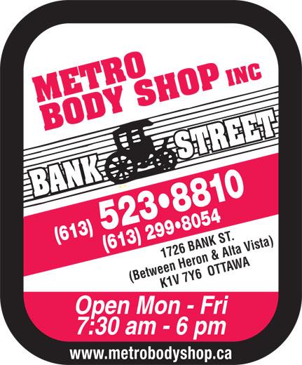 Metro Body Shop Inc (613-523-8810) - Annonce illustrée======= - INC 52 883 10( (613) 613) 299 8054 1726 BANK ST. (Between Heron & Alta Vista)K1 V 7 Y6  OTTAWA Open Mon - Fri 7:30 am - 6 pm www.metrobodyshop.ca INC 52 883 10( (613) 613) 299 8054 1726 BANK ST. (Between Heron & Alta Vista)K1 V 7 Y6  OTTAWA Open Mon - Fri 7:30 am - 6 pm www.metrobodyshop.ca