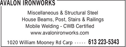 Avalon Ironworks (613-223-5343) - Display Ad - Miscellaneous & Structural Steel House Beams, Post, Stairs & Railings Mobile Welding - CWB Certified Miscellaneous & Structural Steel House Beams, Post, Stairs & Railings Mobile Welding - CWB Certified www.avalonironworks.com www.avalonironworks.com