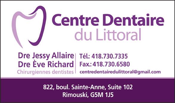 Centre Dentaire du Littoral (418-730-7335) - Annonce illustrée======= - Dre Jessy Allaire Tél.: 418.730.7335 Fax.:418.730.6580 Dre Ève Richard Chirurgiennes dentistes 822, boul. Sainte-Anne, Suite 102 Rimouski, G5M 1J5