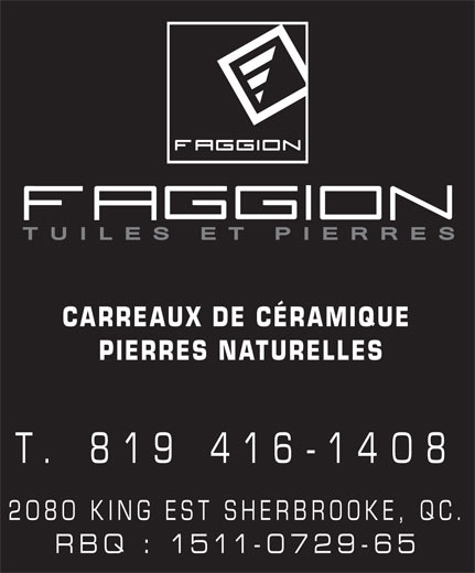 Céramique Faggion Inc (819-822-2080) - Display Ad - CARREAUX DE CÉRAMIQUE PIERRES NATURELLES T. 819 416-1408 2080 KING EST SHERBROOKE, QC. RBQ : 1511-0729-65