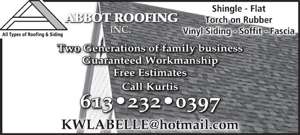 Abbot Roofing Inc (613-232-0397) - Annonce illustrée======= - Shingle - FlatShingle - Fl ABBOT ROOFING ABBOT ROOFING ABBOT ROOFING Torch on RubberTorch on Rubber INC. INC.INC. Vinyl Siding - Soffit - Fascianyl Siding - Soffit - FasciaVi All Types of Roofing & Siding Two Generations of family businessTwo Generations of family business Guaranteed WorkmanshipGuaranteed Workmanship Free EstimatesFree Estimates CallKurtisCallKurtis 613 232 0397613 232 039 Vinyl Siding - Soffit - Fascianyl Siding - Soffit - FasciaVi All Types of Roofing & Siding Two Generations of family businessTwo Generations of family business Guaranteed WorkmanshipGuaranteed Workmanship Free EstimatesFree Estimates CallKurtisCallKurtis 613 232 0397613 232 039 Shingle - FlatShingle - Fl INC. INC.INC. ABBOT ROOFING ABBOT ROOFING Torch on RubberTorch on Rubber ABBOT ROOFING