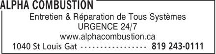Alpha Combustion (819-243-0111) - Display Ad - URGENCE 24/7 www.alphacombustion.ca Entretien & Réparation de Tous Systèmes Entretien & Réparation de Tous Systèmes URGENCE 24/7 www.alphacombustion.ca