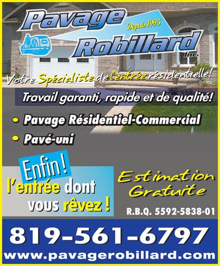 Pavage Robillard (819-561-6797) - Annonce illustrée======= - Depuis 1995 Travail garanti, rapide et de qualité! Pavage Résidentiel-Commercial Pavé-uni rêvez R.B.Q. 5592-5838-01 www.pavagerobillard.com Depuis 1995 Travail garanti, rapide et de qualité! Pavage Résidentiel-Commercial Pavé-uni rêvez R.B.Q. 5592-5838-01 www.pavagerobillard.com