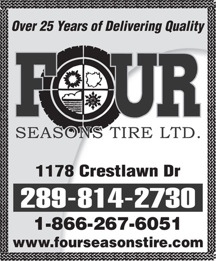 Four Season's Tire Ltd (905-629-9907) - Display Ad - Over 25 Years of Delivering Quality 1178 Crestlawn Dr 289-814-2730 1-866-267-6051 www.fourseasonstire.com
