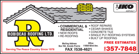 Robideau Roofing Ltd (780-532-5594) - Annonce illustrée======= - RESIDENTIAL CONCRETE TILE NEW ROOFS SINGLE PLY ROOFING SYSTEMS RE-ROOFING BUILT UP ROOFING FREE ESTIMATES Office Mailing Address 11050-92nd Ave. Box 784, Grande Prairie Serving The Peace Country Since 1978 FAX   538-4621 357-7848 780 COMMERCIAL & ROOF REPAIRS CEDAR SHAKES