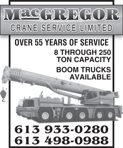 MacGregor Crane Service Ltd (613-498-0988) - Annonce illustrée======= - OVER 55 YEARS OF SERVICE 8 THROUGH 250 TON CAPACITY BOOM TRUCKS AVAILABLE 613 933-0280 613 498-0988