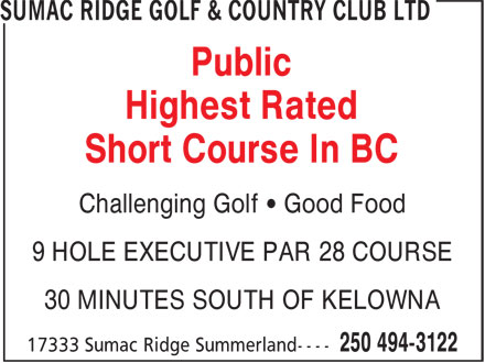 Sumac Ridge Golf & Country Club Ltd (250-494-3122) - Display Ad - Public Highest Rated Short Course In BC Challenging Golf ¿ Good Food 9 HOLE EXECUTIVE PAR 28 COURSE 30 MINUTES SOUTH OF KELOWNA