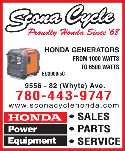 Scona Cycle Honda (780-432-0858) - Display Ad - HONDA GENERATORS FROM 1000 WATTS TO 6500 WATTS EU3000isC 9556 - 82 (Whyte) Ave. 780-443-9747 www.sconacyclehonda.com SALES PARTS SERVICE