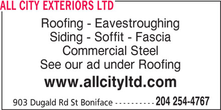 All City Exteriors Ltd (204-254-4767) - Display Ad - ALL CITY EXTERIORS LTD Roofing - Eavestroughing Siding - Soffit - Fascia Commercial Steel See our ad under Roofing www.allcityltd.com 204 254-4767 903 Dugald Rd St Boniface ---------- ALL CITY EXTERIORS LTD Roofing - Eavestroughing Siding - Soffit - Fascia Commercial Steel See our ad under Roofing www.allcityltd.com 204 254-4767 903 Dugald Rd St Boniface ----------