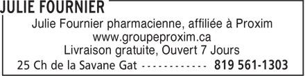 Julie Fournier (819-561-1303) - Annonce illustrée======= - Julie Fournier pharmacienne, affiliée à Proxim www.groupeproxim.ca Livraison gratuite, Ouvert 7 Jours