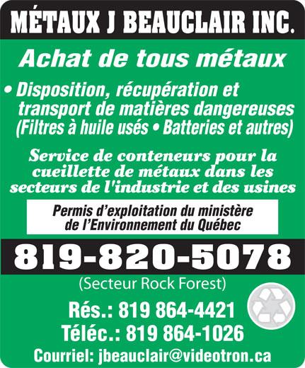 Metaux J Beauclair Inc (819-820-5078) - Display Ad - MÉTAUX J BEAUCLAIR INC. Achat de tous métaux Disposition, récupération et transport de matières dangereuses (Filtres à huile usés   Batteries et autres) Service de conteneurs pour la cueillette de métaux dans les secteurs de l'industrie et des usines Permis d exploitation du ministère de l Environnement du Québec 819-820-5078 (Secteur Rock Forest) Rés.: 819 864-4421 Téléc.: 819 864-1026