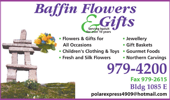 Baffin Flowers And Gifts Studio (867-979-4200) - Display Ad - Bldg 1085 E Serving Iqaluit for over 10 years Flowers & Gifts for Jewellery All Occasions Gift Baskets Children's Clothing & Toys  Gourmet Foods Fresh and Silk Flowers Northern Carvings 979-4200 Fax 979-2615