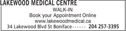 Lakewood Medical Centre Laboratories (204-257-3395) - Annonce illustrée======= - WALK-IN WALK-IN Book your Appointment Online www.lakewoodmedical.ca Book your Appointment Online www.lakewoodmedical.ca
