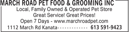 March Road Pet Food & Grooming (613-591-9423) - Annonce illustrée======= - Local, Family Owned & Operated Pet Store Great Service! Great Prices! Open 7 Days - www.marchroadpet.com Local, Family Owned & Operated Pet Store Great Service! Great Prices! Open 7 Days - www.marchroadpet.com