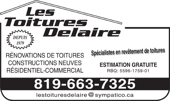 Les Toitures Delaire (819-663-7325) - Annonce illustrée======= - Les Toitures Delaire DEPUIS 1979 Spécialistes en revêtement de toituresSpécialistes en revêtement de toitures ESTIMATION GRATUITE RÉNOVATIONS DE TOITURES CONSTRUCTIONS NEUVES RBQ: 5596-1759-01 RÉSIDENTIEL-COMMERCIAL 819-663-7325