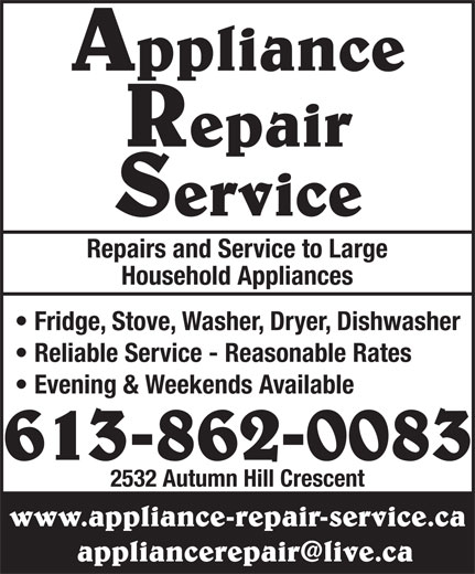 Appliance Repair Service (613-862-0083) - Annonce illustrée======= - Appliance Repair Service Repairs and Service to Large Repair Service Repairs and Service to Large Household Appliances 613-862-0083 Fridge, Stove, Washer, Dryer, Dishwasher Reliable Service - Reasonable Rates Evening & Weekends Available 2532 Autumn Hill Crescent www.appliance-repair-service.ca Appliance Household Appliances 613-862-0083 Fridge, Stove, Washer, Dryer, Dishwasher Reliable Service - Reasonable Rates Evening & Weekends Available 2532 Autumn Hill Crescent www.appliance-repair-service.ca