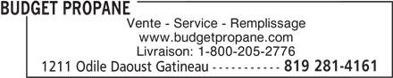 Budget Propane (819-281-4161) - Annonce illustrée======= - BUDGET PROPANE Vente - Service - Remplissage www.budgetpropane.com Livraison: 1-800-205-2776 819 281-4161 1211 Odile Daoust Gatineau ----------- BUDGET PROPANE Vente - Service - Remplissage www.budgetpropane.com Livraison: 1-800-205-2776 819 281-4161 1211 Odile Daoust Gatineau -----------