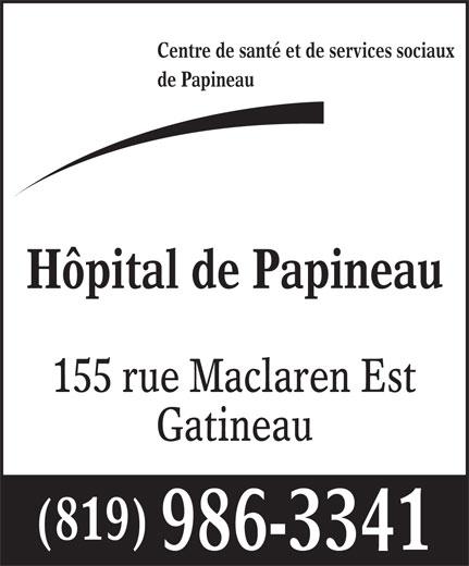 Hôpital de Papineau (819-986-3341) - Annonce illustrée======= - Centre de santé et de services sociaux de Papineau Hôpital de Papineau 155 rue Maclaren Est Gatineau (819) 986-3341