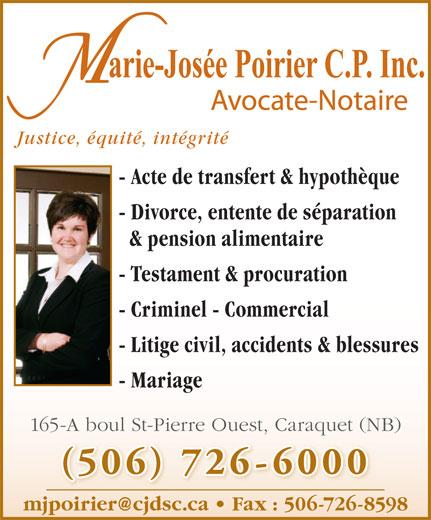 Marie-Josée Poirier C P Inc Advocate (506-726-6000) - Display Ad - Justice, équité, intégrité - Acte de transfert & hypothèque - Divorce, entente de séparation & pension alimentaire - Testament & procuration - Criminel - Commercial - Litige civil, accidents & blessures - Mariage 165-A boul St-Pierre Ouest, Caraquet (NB) (506) 726-6000