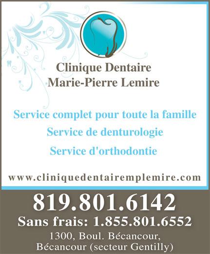 Clinique Dentaire Marie Pierre Lemire Inc (819-298-3058) - Annonce illustrée======= - Clinique Dentaire Marie-Pierre Lemire Service complet pour toute la famille Service de denturologie Service d'orthodontie www.cliniquedentairemplemire.com 819.801.6142 Sans frais: 1.855.801.6552 1300, Boul. Bécancour, Bécancour (secteur Gentilly)