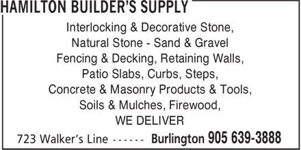 Hamilton Builder's Supply (905-639-3888) - Display Ad - Interlocking & Decorative Stone, Natural Stone - Sand & Gravel Fencing & Decking, Retaining Walls, Patio Slabs, Curbs, Steps, Concrete & Masonry Products & Tools, Soils & Mulches, Firewood, WE DELIVER