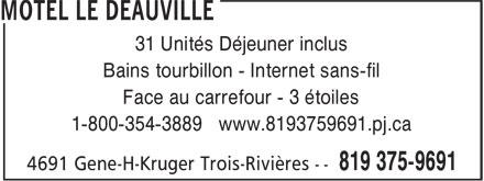 Motel Le Deauville (819-375-9691) - Annonce illustrée======= - 31 Unités Déjeuner inclus Bains tourbillon - Internet sans-fil Face au carrefour - 3 étoiles 1-800-354-3889 www.8193759691.pj.ca