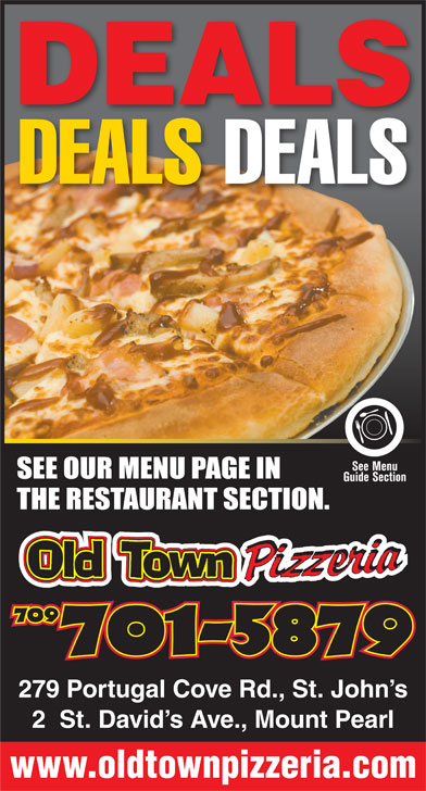 Old Town Pizzeria (709-738-1234) - Display Ad - DEALS DEALS DEALS 279 Portugal Cove Rd., St. John s 2  St. David s Ave., Mount Pearl www.oldtownpizzeria.com