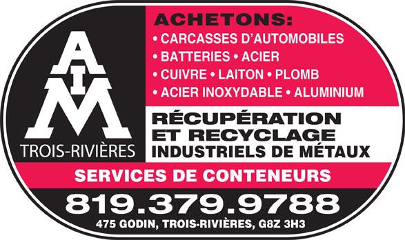 AIM Trois-Rivières (819-379-9788) - Annonce illustrée======= - ACHETONS: CARCASSES D AUTOMOBILES BATTERIES   ACIER CUIVRE   LAITON   PLOMB ACIER INOXYDABLE   ALUMINIUM RÉCUPÉRATION ET RECYCLAGE INDUSTRIELS DE MÉTAUX SERVICES DE CONTENEURSSERVICES DE CONTENEURS 819.379.9788 475 GODIN, TROIS-RIVIÈRES, G8Z 3H3