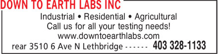 Down To Earth Labs Inc (403-328-1133) - Annonce illustrée======= - Call us for all your testing needs! www.downtoearthlabs.com Industrial • Residential • Agricultural