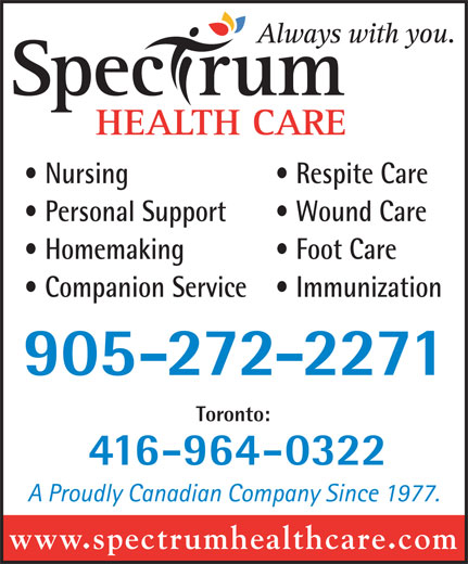 Spectrum Health Care (905-272-2271) - Display Ad - Homemaking Foot Care Companion Service Immunization 905-272-2271 Toronto: 416-964-0322 www.spectrumhealthcare.com Nursing Respite Care Personal Support Wound Care
