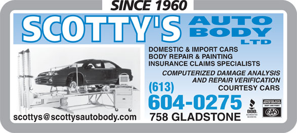 Scotty's Auto Body Ltd (613-234-8056) - Annonce illustrée======= - DOMESTIC & IMPORT CARS BODY REPAIR & PAINTING INSURANCE CLAIMS SPECIALISTS COMPUTERIZED DAMAGE ANALYSIS AND REPAIR VERIFICATION COURTESY CARS (613) 604-0275 758 GLADSTONE