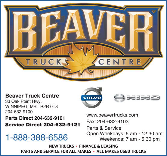Beaver Truck Centre (204-632-9100) - Display Ad - Beaver Truck Centre 33 Oak Point Hwy. WINNIPEG, MB.  R2R 0T8 204-632-9100 www.beavertrucks.com Parts Direct 204-632-9101 Fax: 204-632-9103 Service Direct 204-632-9121 Parts & Service Open Weekdays: 6 am - 12:30 am 1-888-388-6586 Weekends: 7 am - 5:30 pm
