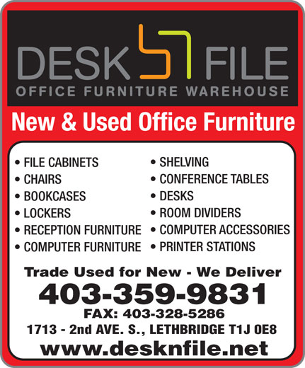 Desk 'n File Office Furniture Inc (403-328-5266) - Annonce illustrée======= - New & Used Office Furniture SHELVING FILE CABINETS CONFERENCE TABLES CHAIRS DESKS BOOKCASES ROOM DIVIDERS LOCKERS COMPUTER ACCESSORIES RECEPTION FURNITURE PRINTER STATIONS COMPUTER FURNITURE Trade Used for New - We Deliver 403-359-9831 FAX: 403-328-5286 1713 - 2nd AVE. S., LETHBRIDGE T1J 0E8 www.desknfile.net