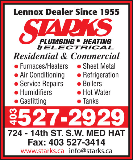 Starks Plumbing Heating & Electrical (403-527-2929) - Display Ad - Residential & Commercial Furnaces/Heaters Sheet Metal Air Conditioning Refrigeration Service Repairs Boilers Humidifiers Hot Water Gasfitting Tanks 403 527-2929 724 - 14th ST. S.W. MED HAT Fax: 403 527-3414 Lennox Dealer Since 1955