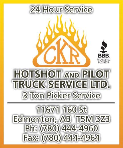 CKR Hotshot & Pilot Truck Service Ltd (780-444-4960) - Display Ad - Edmonton, AB  T5M 3Z3 Ph: (780) 444-4960 Fax: (780) 444-4964 11671 160 St 24 Hour Service HOTSHOT AND PILOT TRUCK SERVICE LTD. 3 Ton Picker Service 24 Hour Service HOTSHOT AND PILOT TRUCK SERVICE LTD. 3 Ton Picker Service 11671 160 St Edmonton, AB  T5M 3Z3 Ph: (780) 444-4960 Fax: (780) 444-4964
