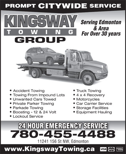 Kingsway Towing Group (780-455-4488) - Annonce illustrée======= - Car Carrier Service Parkade Towing Storage Facilities Boosting - 12 & 24 Volt Equipment Hauling Lockout Service 24 HOUR EMERGENCY SERVICE 780-455-4488 11241 156 St NW, Edmonton www.KingswayTowing.ca PROMPT SERVICE CITYWIDE Serving Edmonton & Area For Over 30 years Accident Towing Truck Towing Towing From Impound Lots  4 x 4 Recovery Unwanted Cars Towed Motorcycles Private Parker Towing PROMPT SERVICE CITYWIDE Serving Edmonton & Area For Over 30 years Accident Towing Truck Towing Towing From Impound Lots  4 x 4 Recovery Unwanted Cars Towed Motorcycles Private Parker Towing Car Carrier Service Parkade Towing Storage Facilities Boosting - 12 & 24 Volt Equipment Hauling Lockout Service 24 HOUR EMERGENCY SERVICE 780-455-4488 11241 156 St NW, Edmonton www.KingswayTowing.ca