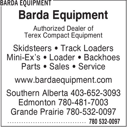 Barda Equipment (780-532-0097) - Annonce illustrée======= - Barda Equipment Authorized Dealer of Terex Compact Equipment Skidsteers • Track Loaders Mini-Ex's • Loader • Backhoes Parts • Sales • Service www.bardaequipment.com Southern Alberta 403-652-3093 Edmonton 780-481-7003 Grande Prairie 780-532-0097