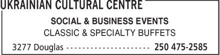 Ukrainian Cultural Centre (250-475-2585) - Annonce illustrée======= - CLASSIC & SPECIALTY BUFFETS SOCIAL & BUSINESS EVENTS SOCIAL & BUSINESS EVENTS CLASSIC & SPECIALTY BUFFETS
