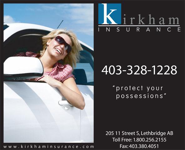 Kirkham Insurance Ltd (403-328-1228) - Display Ad - protect your possessions 205 11 Street S, Lethbridge AB Toll Free: 1.800.256.2155 www.kirkhaminsurance.co Fax: 403.380.4051 403-328-1228