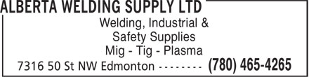 Alberta Welding Supply Ltd (780-465-4265) - Display Ad - Welding, Industrial & Safety Supplies Mig - Tig - Plasma