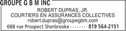 Groupe G B M Inc (819-564-2151) - Annonce illustrée======= - ROBERT DUPRAS, JR. COURTIERS EN ASSURANCES COLLECTIVES