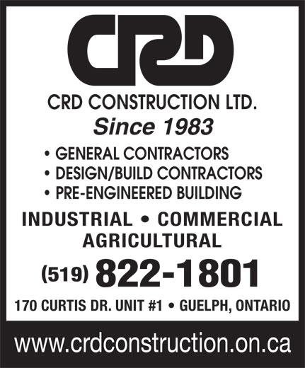 C R D Construction Ltd (519-822-1801) - Annonce illustrée======= - www.crdconstruction.on.ca CRD CONSTRUCTION LTD. Since 1983 GENERAL CONTRACTORS DESIGN/BUILD CONTRACTORS PRE-ENGINEERED BUILDING INDUSTRIAL   COMMERCIAL AGRICULTURAL 519 822-1801 170 CURTIS DR. UNIT #1   GUELPH, ONTARIO