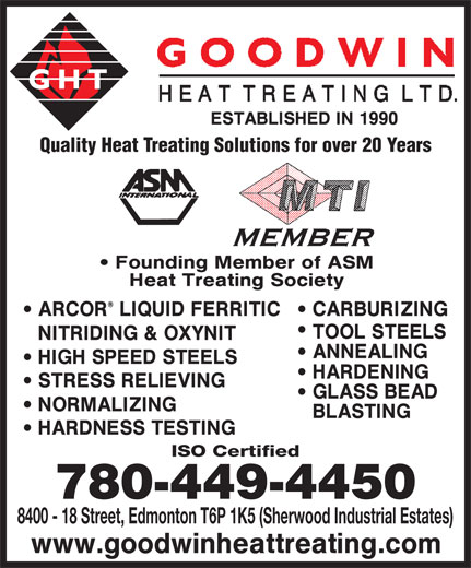 Goodwin Heat Treating Ltd (780-449-4450) - Annonce illustrée======= - 8400 - 18 Street, Edmonton T6P 1K5 (Sherwood Industrial Estates) Quality Heat Treating Solutions for over 20 Years ISO Certified 780-449-4450 8400 - 18 Street, Edmonton T6P 1K5 (Sherwood Industrial Estates) Quality Heat Treating Solutions for over 20 Years ISO Certified 780-449-4450